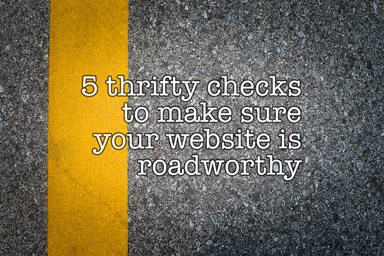 5 thrifty checks to make sure your website is roadworthy